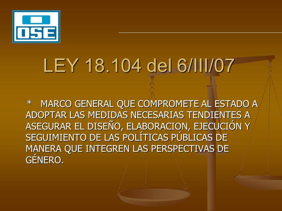 LEY 18.104 del 6/III/07 * MARCO GENERAL QUE COMPROMETE AL ESTADO A ADOPTAR LAS MEDIDAS NECESARIAS TENDIENTES A ASEGURAR EL DISEÑO, ELABORACION, EJECUC