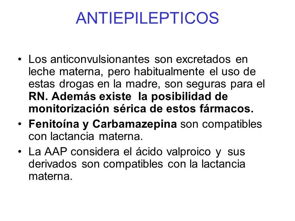 ANTIEPILEPTICOS Los anticonvulsionantes son excretados en leche materna, pero habitualmente el uso de estas drogas en la madre, son seguras para el RN