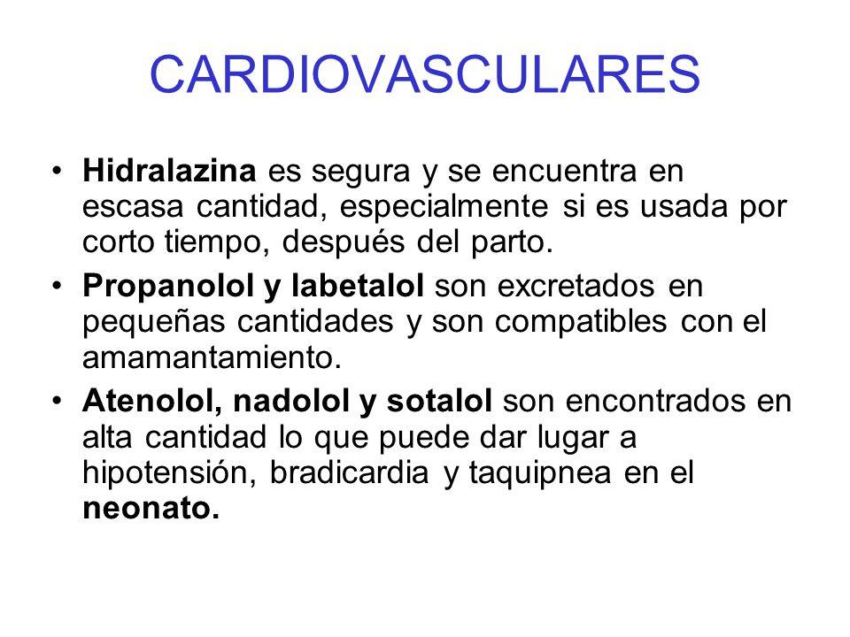 CARDIOVASCULARES Hidralazina es segura y se encuentra en escasa cantidad, especialmente si es usada por corto tiempo, después del parto. Propanolol y