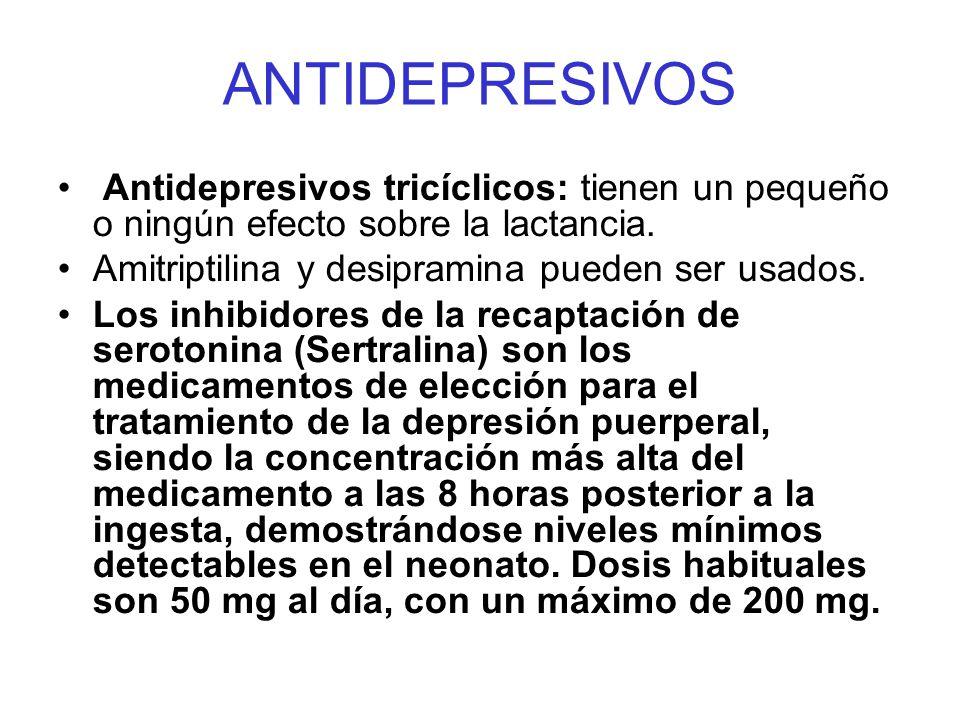 ANTIDEPRESIVOS Antidepresivos tricíclicos: tienen un pequeño o ningún efecto sobre la lactancia. Amitriptilina y desipramina pueden ser usados. Los in