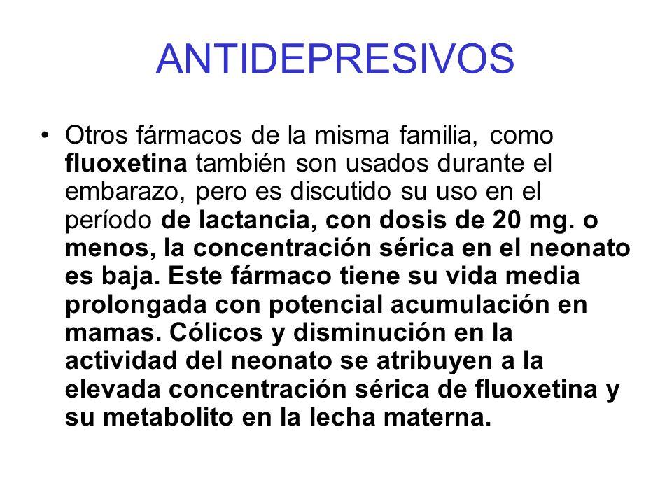 ANTIDEPRESIVOS Otros fármacos de la misma familia, como fluoxetina también son usados durante el embarazo, pero es discutido su uso en el período de l