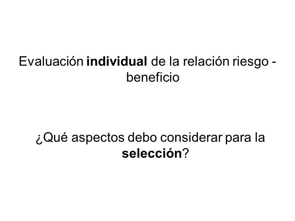 Evaluación individual de la relación riesgo - beneficio ¿Qué aspectos debo considerar para la selección?