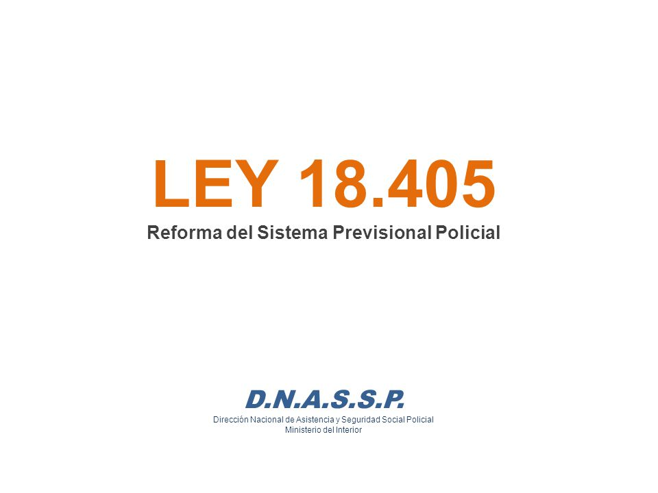 LEY 18.405 Reforma del Sistema Previsional Policial D.N.A.S.S.P.