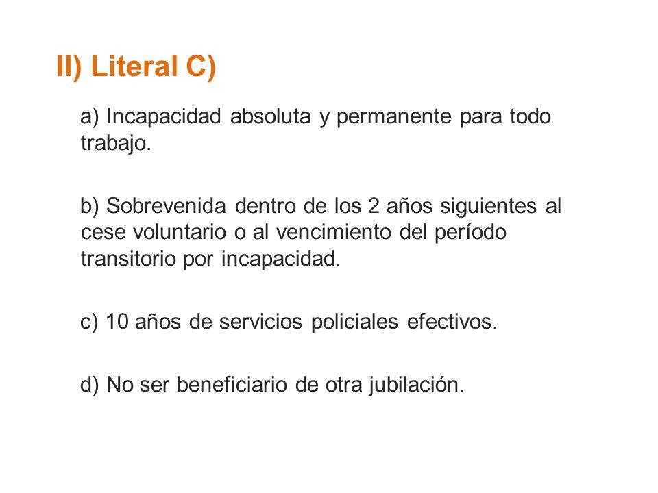 II) Literal C) a) Incapacidad absoluta y permanente para todo trabajo. b) Sobrevenida dentro de los 2 años siguientes al cese voluntario o al vencimie