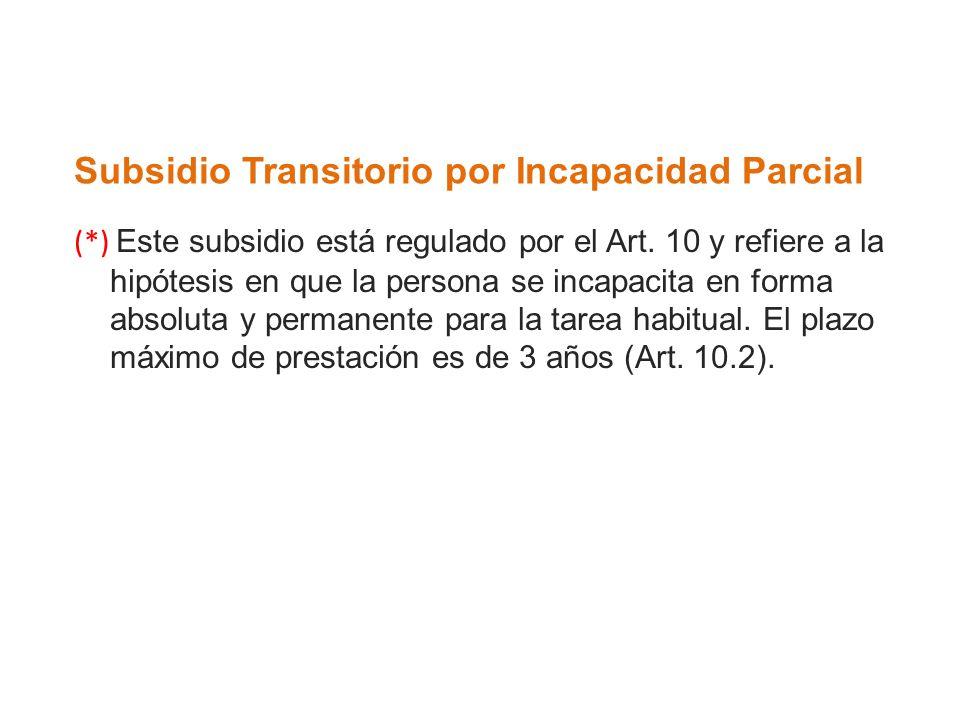 Subsidio Transitorio por Incapacidad Parcial (*) Este subsidio está regulado por el Art. 10 y refiere a la hipótesis en que la persona se incapacita e