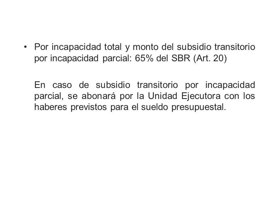 Por incapacidad total y monto del subsidio transitorio por incapacidad parcial: 65% del SBR (Art. 20) En caso de subsidio transitorio por incapacidad