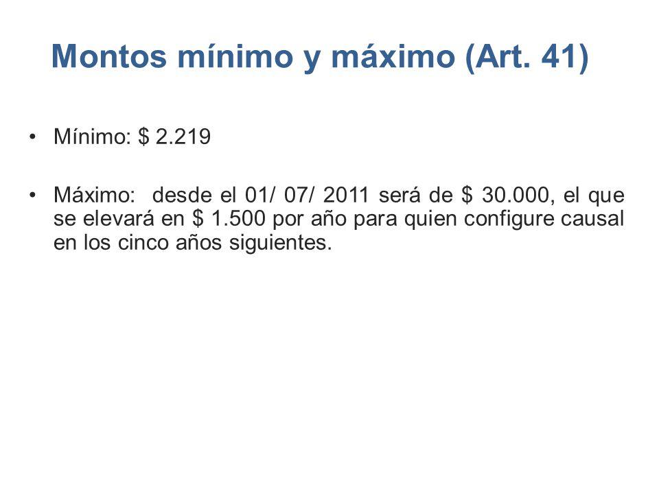 Montos mínimo y máximo (Art. 41) Mínimo: $ 2.219 Máximo: desde el 01/ 07/ 2011 será de $ 30.000, el que se elevará en $ 1.500 por año para quien confi