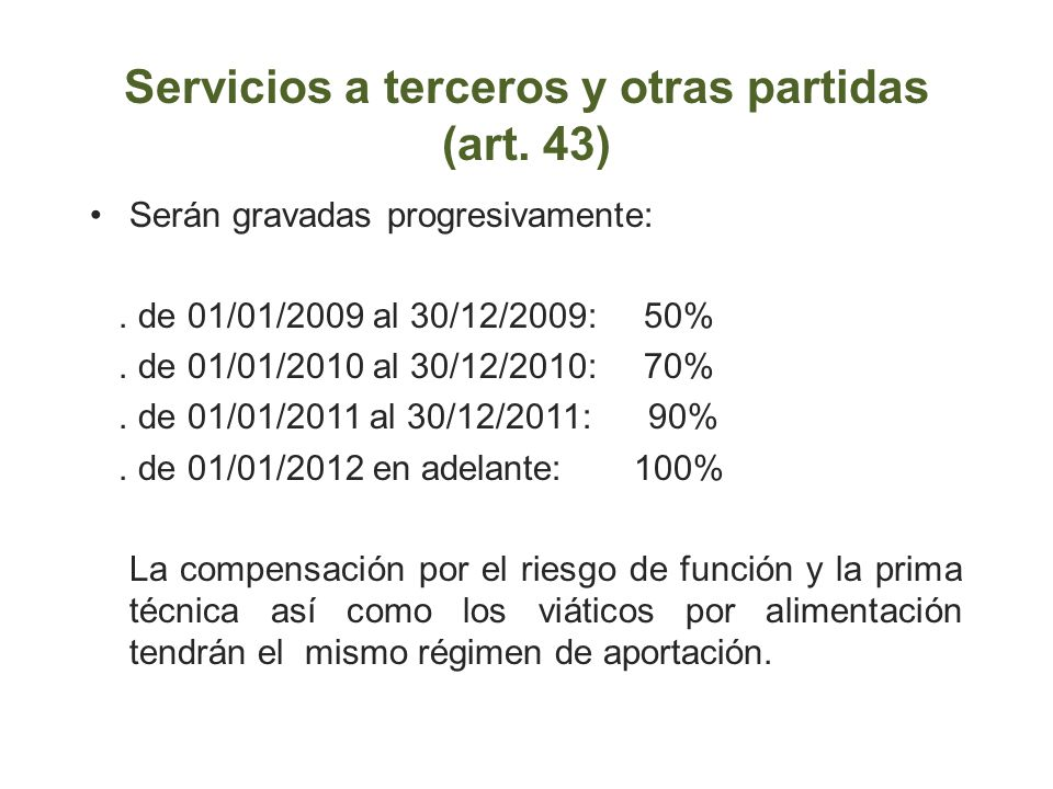 Servicios a terceros y otras partidas (art. 43) Serán gravadas progresivamente:. de 01/01/2009 al 30/12/2009: 50%. de 01/01/2010 al 30/12/2010: 70%. d
