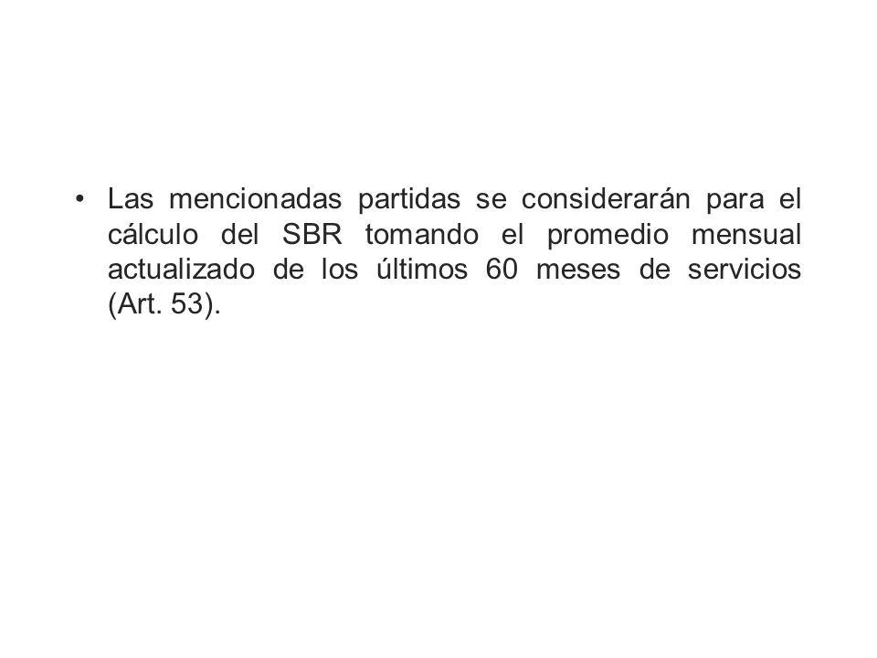 Las mencionadas partidas se considerarán para el cálculo del SBR tomando el promedio mensual actualizado de los últimos 60 meses de servicios (Art. 53