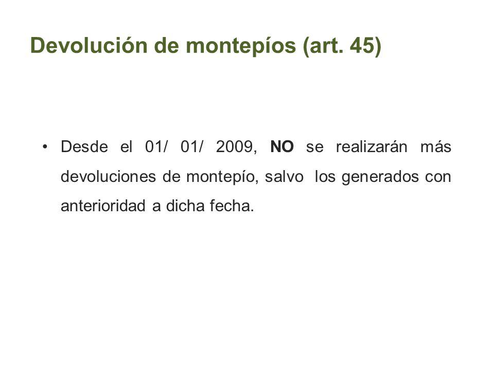 Devolución de montepíos (art. 45) Desde el 01/ 01/ 2009, NO se realizarán más devoluciones de montepío, salvo los generados con anterioridad a dicha f