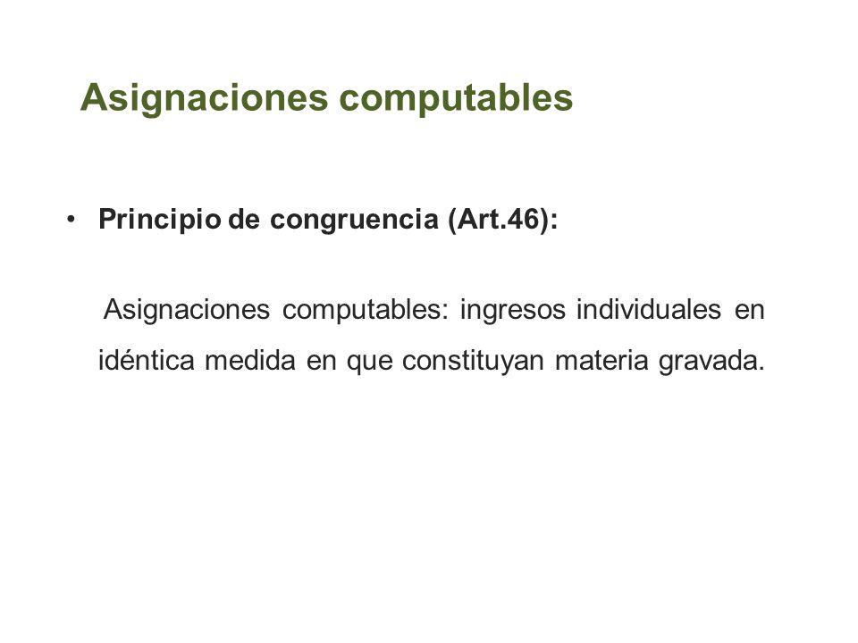 Asignaciones computables Principio de congruencia (Art.46): Asignaciones computables: ingresos individuales en idéntica medida en que constituyan mate