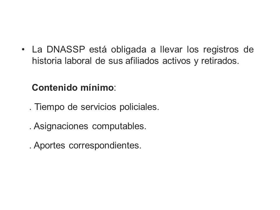 La DNASSP está obligada a llevar los registros de historia laboral de sus afiliados activos y retirados. Contenido mínimo:. Tiempo de servicios polici