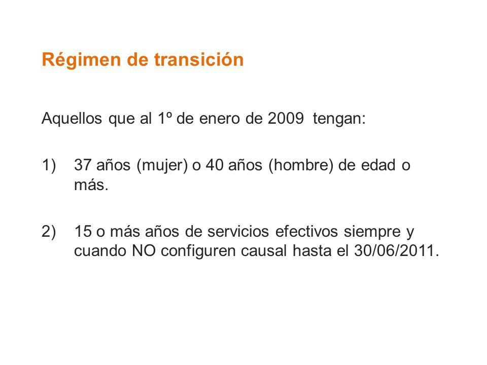 Régimen de transición Aquellos que al 1º de enero de 2009 tengan: 1)37 años (mujer) o 40 años (hombre) de edad o más. 2)15 o más años de servicios efe