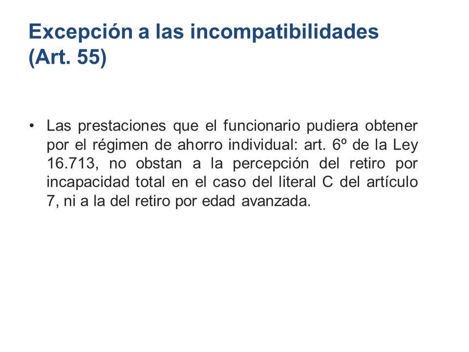 Excepción a las incompatibilidades (Art. 55) Las prestaciones que el funcionario pudiera obtener por el régimen de ahorro individual: art. 6º de la Le