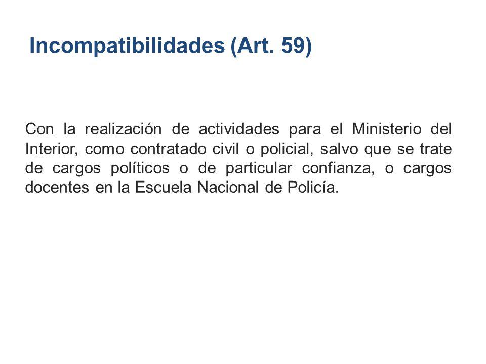 Incompatibilidades (Art. 59) Con la realización de actividades para el Ministerio del Interior, como contratado civil o policial, salvo que se trate d