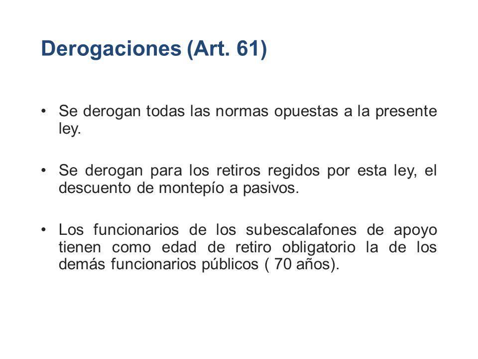 Derogaciones (Art. 61) Se derogan todas las normas opuestas a la presente ley. Se derogan para los retiros regidos por esta ley, el descuento de monte