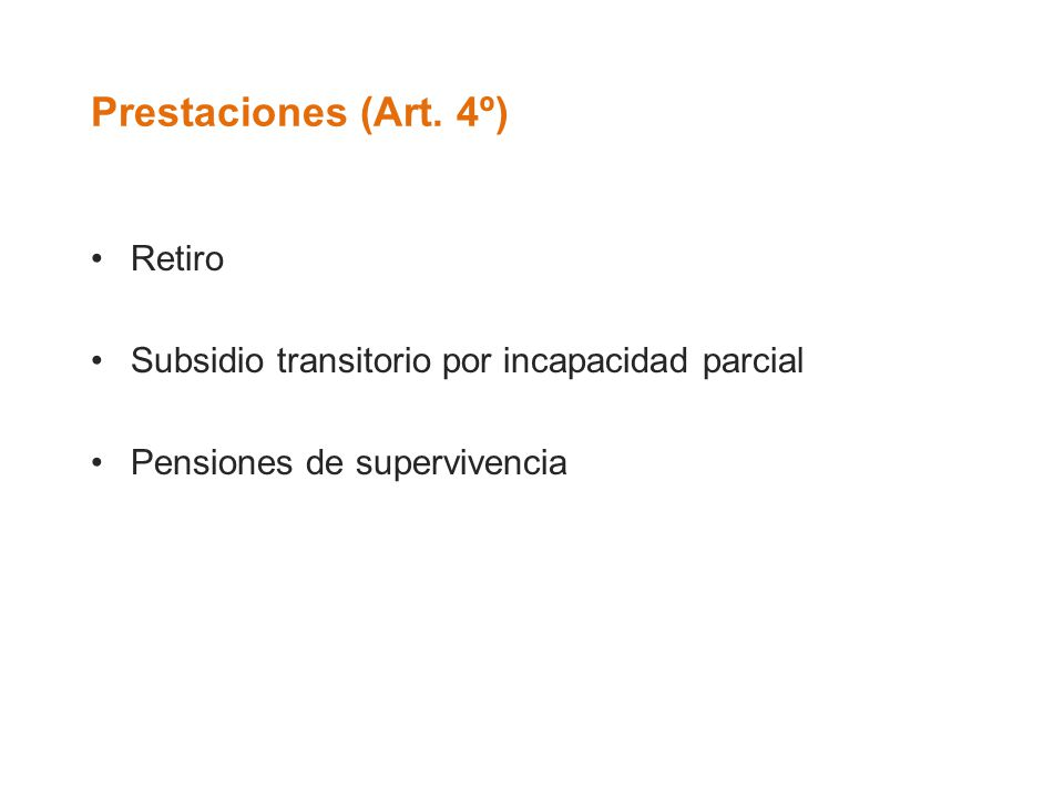Prestaciones (Art. 4º) Retiro Subsidio transitorio por incapacidad parcial Pensiones de supervivencia