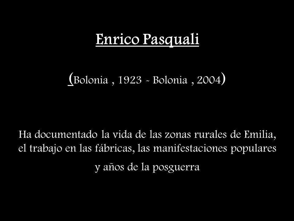 Enrico Pasquali ( Bolonia, 1923 - Bolonia, 2004 ) Ha documentado la vida de las zonas rurales de Emilia, el trabajo en las fábricas, las manifestacion