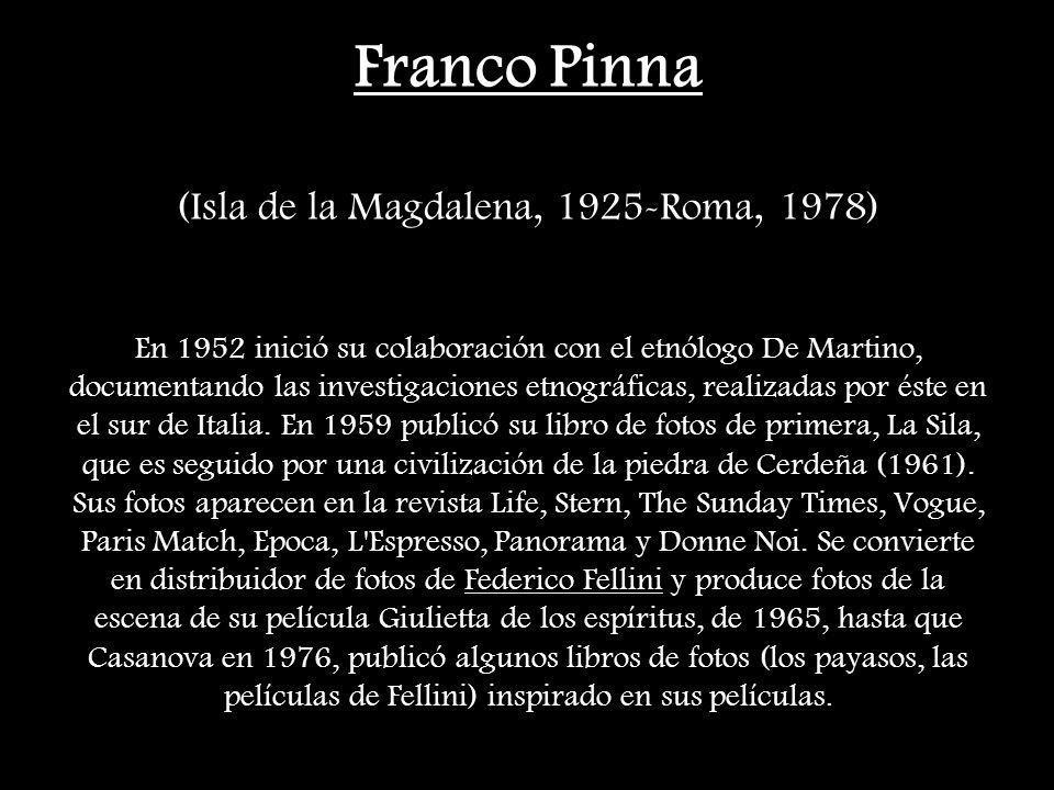 Franco Pinna (Isla de la Magdalena, 1925-Roma, 1978) En 1952 inició su colaboración con el etnólogo De Martino, documentando las investigaciones etnog