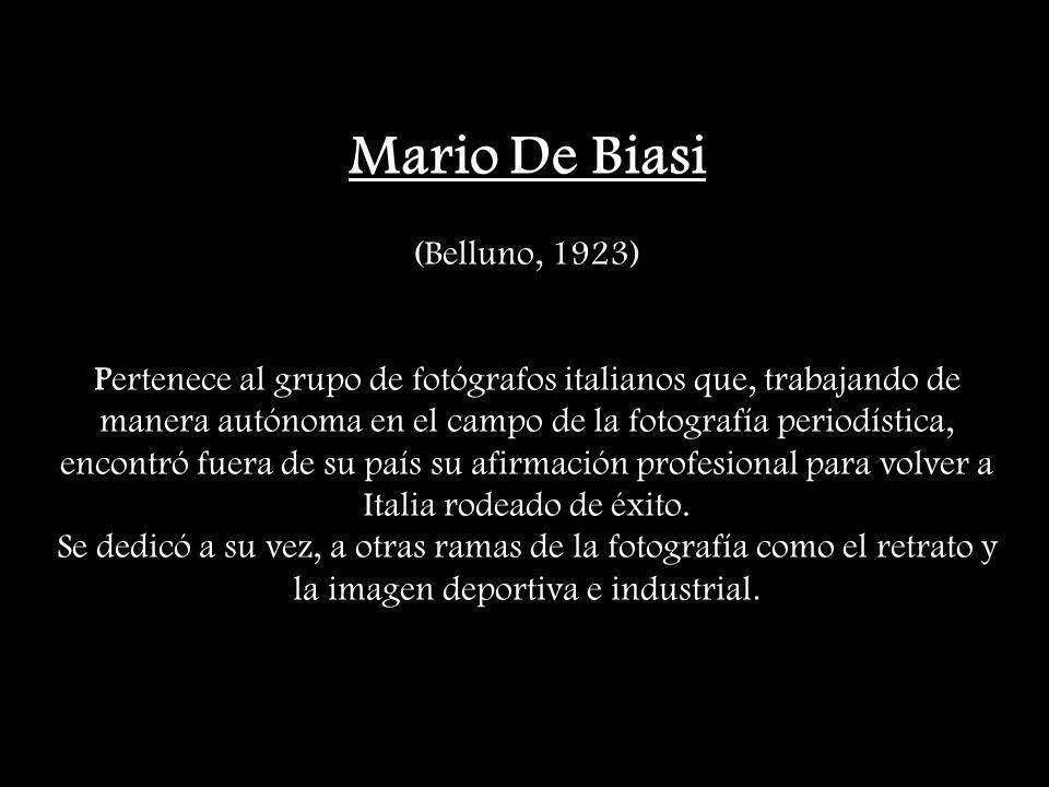 Mario De Biasi (Belluno, 1923) Pertenece al grupo de fotógrafos italianos que, trabajando de manera autónoma en el campo de la fotografía periodística