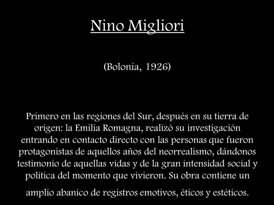 Nino Migliori (Bolonia, 1926) Primero en las regiones del Sur, después en su tierra de origen: la Emilia Romagna, realizó su investigación entrando en