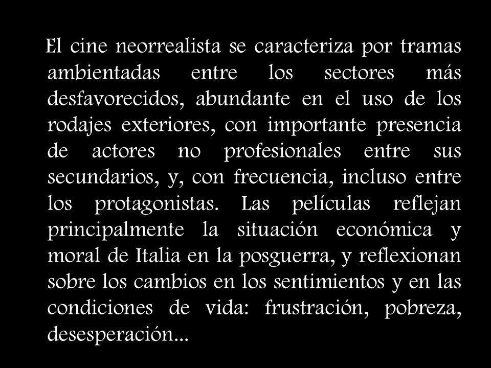 El cine neorrealista se caracteriza por tramas ambientadas entre los sectores más desfavorecidos, abundante en el uso de los rodajes exteriores, con i