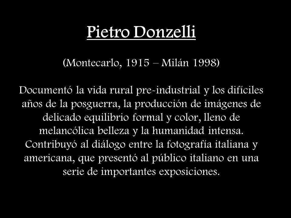 Pietro Donzelli (Montecarlo, 1915 – Milán 1998) Documentó la vida rural pre-industrial y los difíciles años de la posguerra, la producción de imágenes