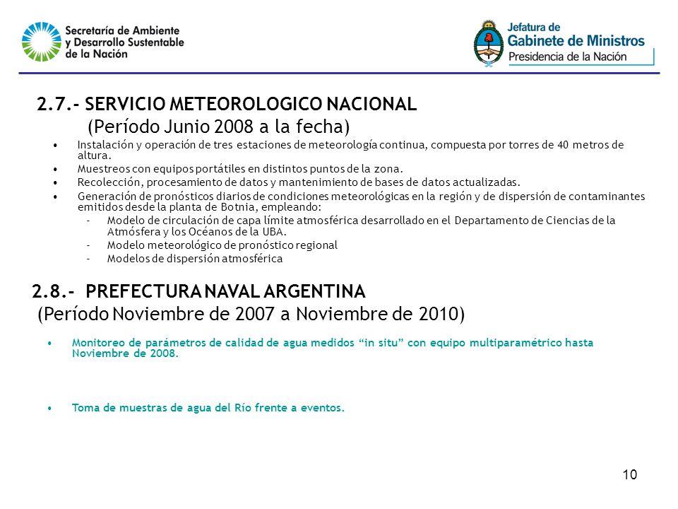 10 2.7.- SERVICIO METEOROLOGICO NACIONAL (Período Junio 2008 a la fecha) Instalación y operación de tres estaciones de meteorología continua, compuesta por torres de 40 metros de altura.