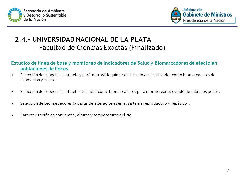 7 2.4.- UNIVERSIDAD NACIONAL DE LA PLATA Facultad de Ciencias Exactas (Finalizado) Estudios de línea de base y monitoreo de Indicadores de Salud y Biomarcadores de efecto en poblaciones de Peces.