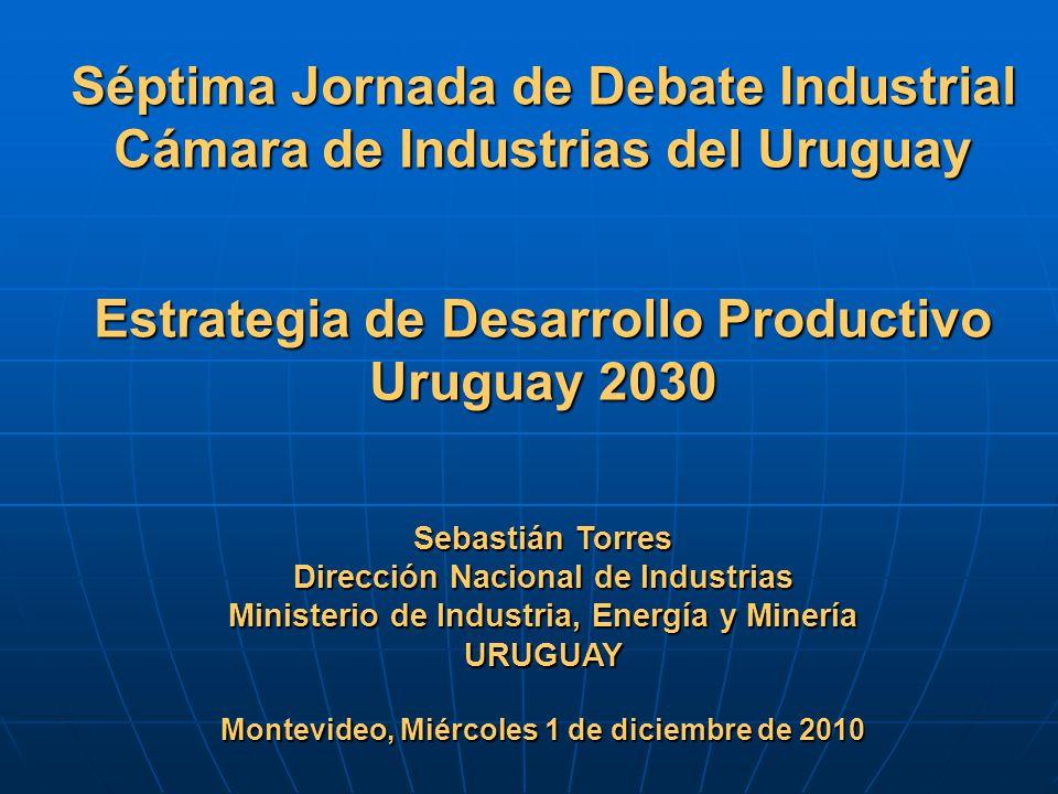 Séptima Jornada de Debate Industrial Cámara de Industrias del Uruguay Estrategia de Desarrollo Productivo Uruguay 2030 Sebastián Torres Dirección Naci