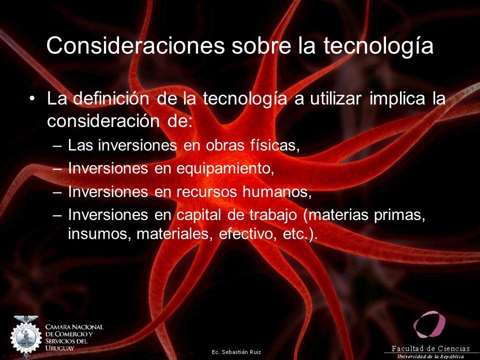 Consideraciones sobre la tecnología La definición de la tecnología a utilizar implica la consideración de: –Las inversiones en obras físicas, –Inversi