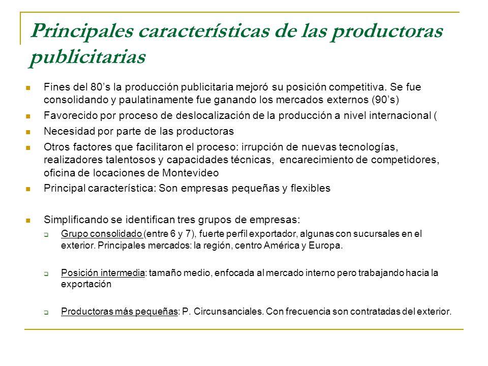 Principales características de las productoras publicitarias Fines del 80s la producción publicitaria mejoró su posición competitiva.