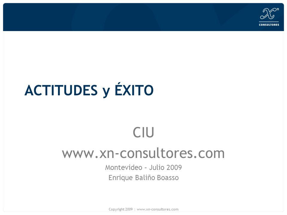 ACTITUDES y ÉXITO CIU www.xn-consultores.com Montevideo – Julio 2009 Enrique Baliño Boasso Copyright 2009 | www.xn-consultores.com