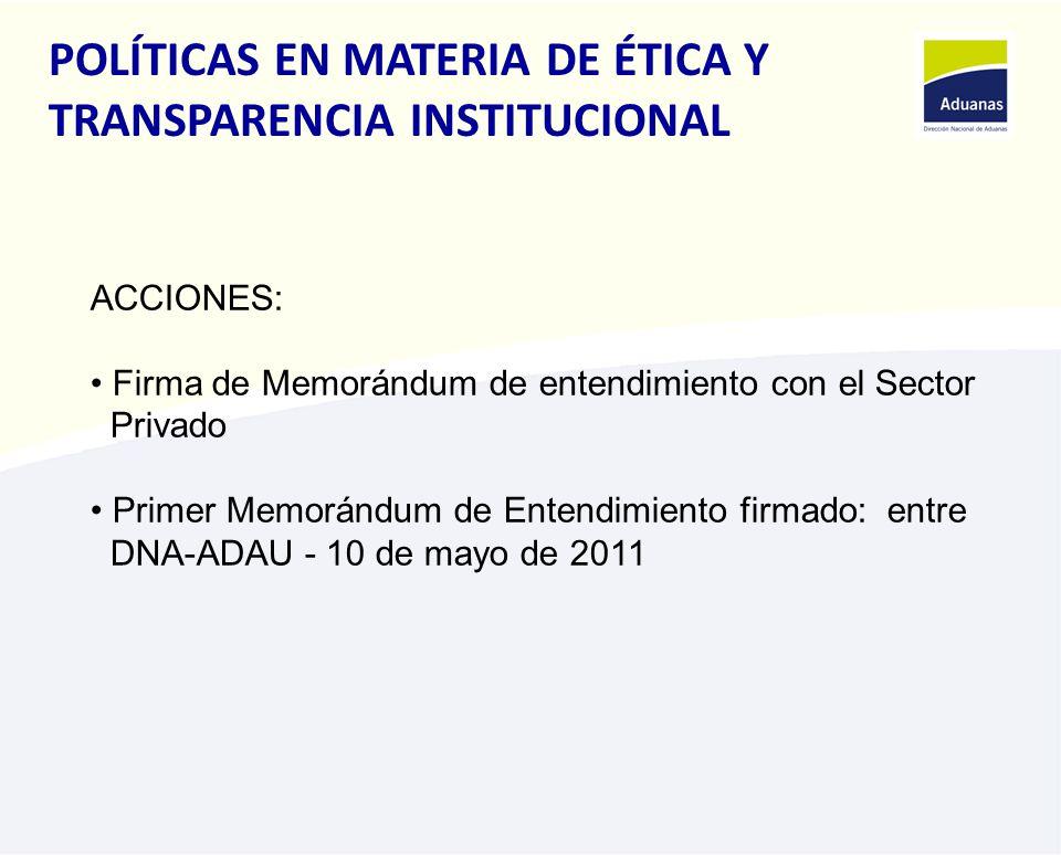 POLÍTICAS EN MATERIA DE ÉTICA Y TRANSPARENCIA INSTITUCIONAL ACCIONES: Firma de Memorándum de entendimiento con el Sector Privado Primer Memorándum de Entendimiento firmado: entre DNA-ADAU - 10 de mayo de 2011