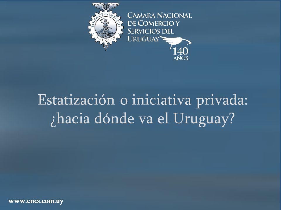Estatización o iniciativa privada: ¿hacia dónde va el Uruguay? www.cncs.com.uy