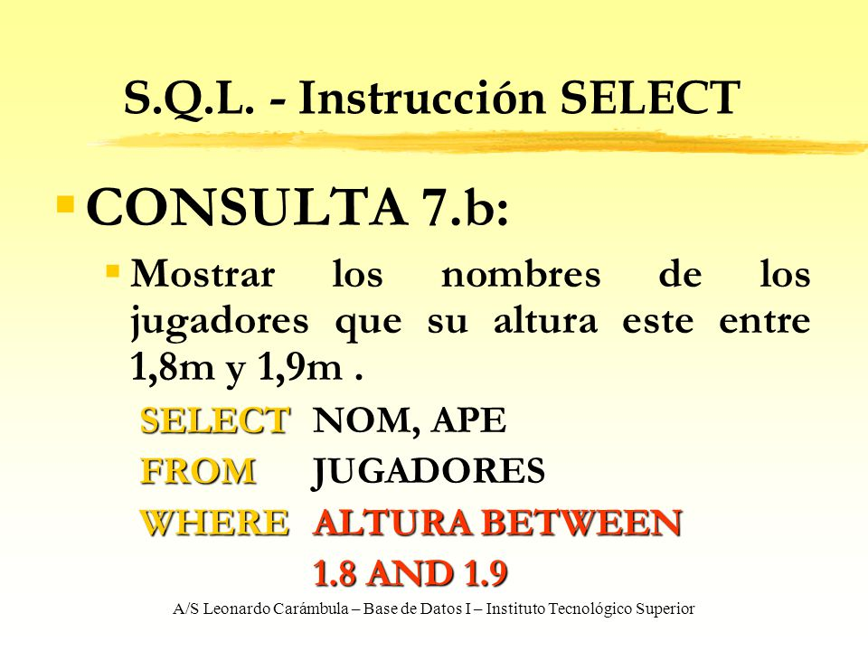 A/S Leonardo Carámbula – Base de Datos I – Instituto Tecnológico Superior S.Q.L. - Instrucción SELECT CONSULTA 7.b: Mostrar los nombres de los jugador
