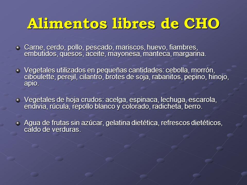 Alimentos libres de CHO Carne, cerdo, pollo, pescado, mariscos, huevo, fiambres, embutidos, quesos, aceite, mayonesa, manteca, margarina.