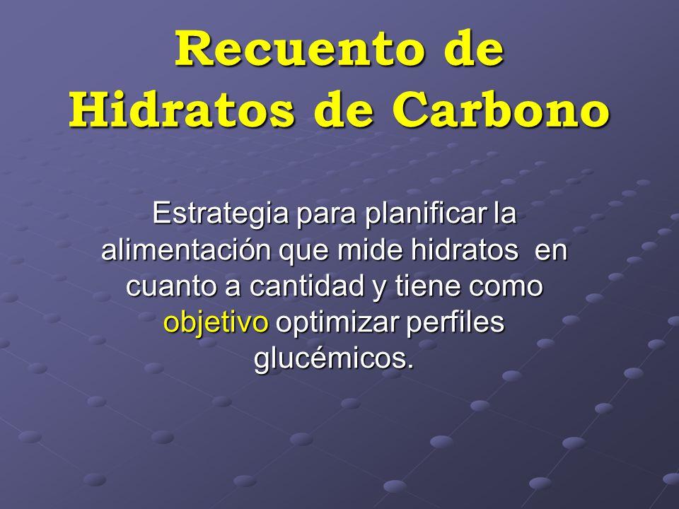 Recuento de Hidratos de Carbono Estrategia para planificar la alimentación que mide hidratos en cuanto a cantidad y tiene como objetivo optimizar perfiles glucémicos.