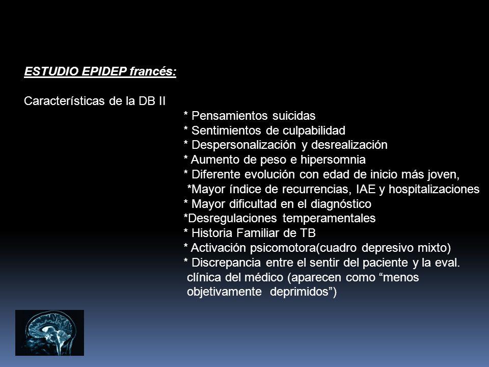 ESTUDIO EPIDEP francés: Características de la DB II * Pensamientos suicidas * Sentimientos de culpabilidad * Despersonalización y desrealización * Aum