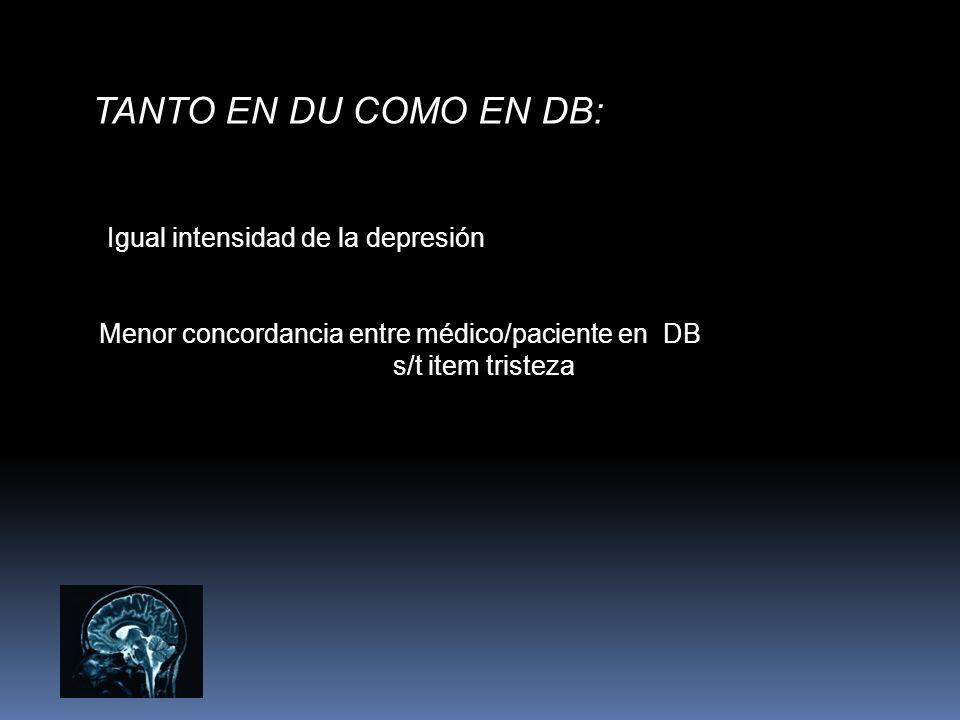 TANTO EN DU COMO EN DB: Igual intensidad de la depresión Menor concordancia entre médico/paciente en DB s/t item tristeza