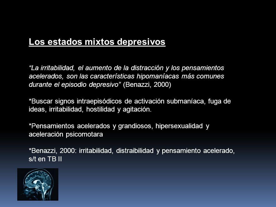 Los estados mixtos depresivos La irritabilidad, el aumento de la distracción y los pensamientos acelerados, son las características hipomaníacas más c