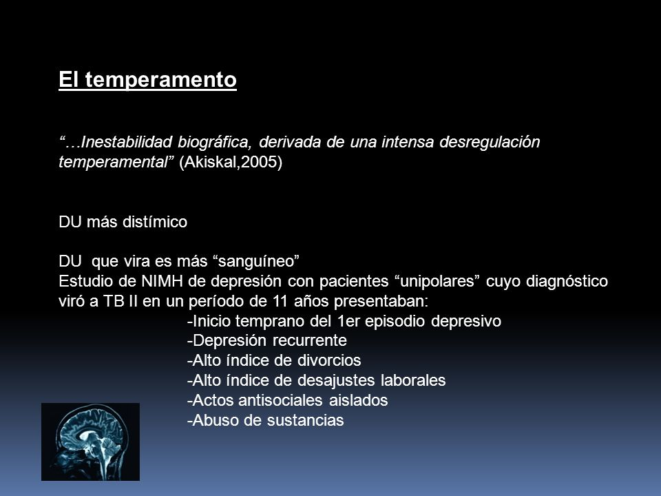 El temperamento …Inestabilidad biográfica, derivada de una intensa desregulación temperamental (Akiskal,2005) DU más distímico DU que vira es más sang