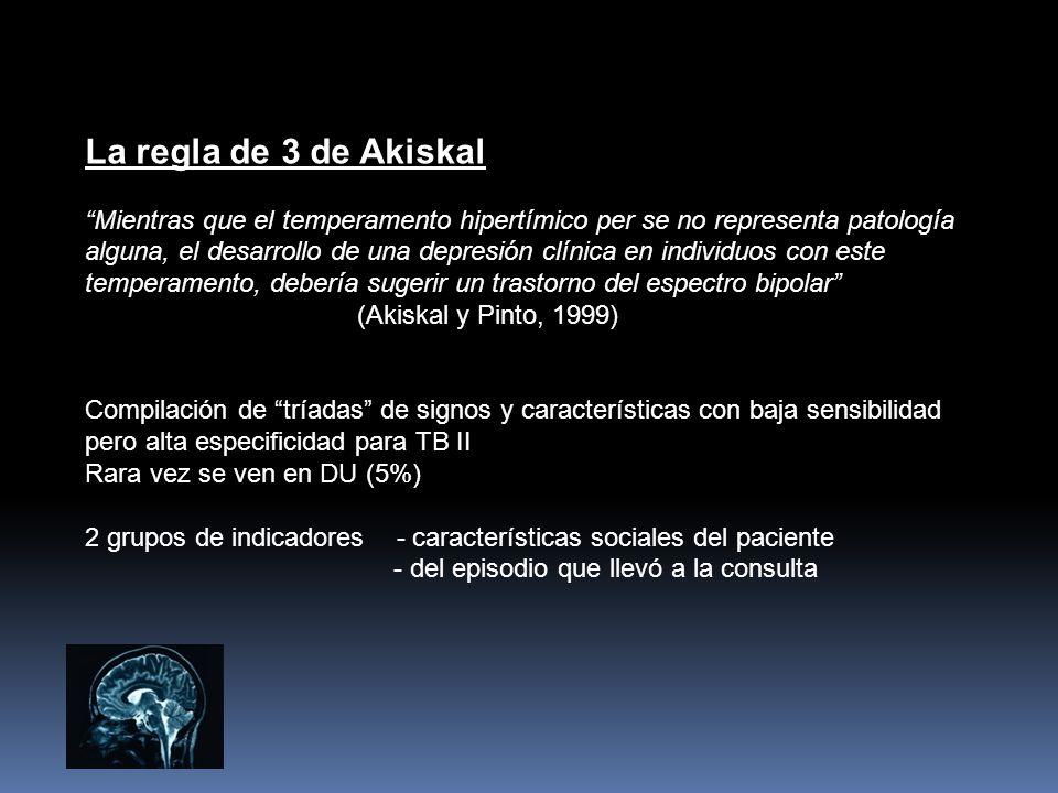 La regla de 3 de Akiskal Mientras que el temperamento hipertímico per se no representa patología alguna, el desarrollo de una depresión clínica en ind