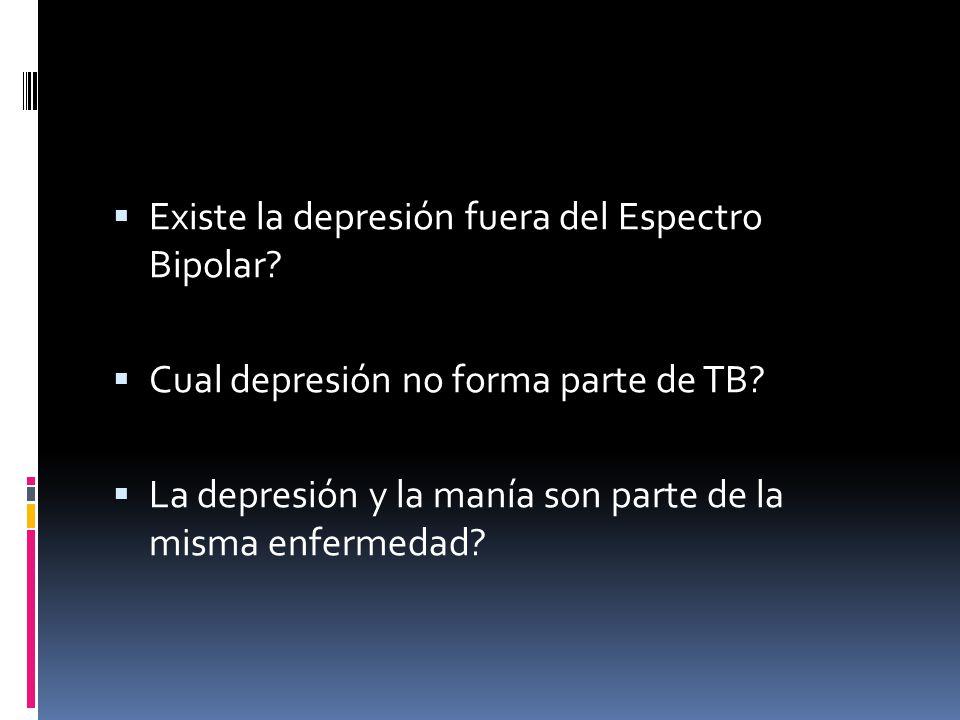 Existe la depresión fuera del Espectro Bipolar? Cual depresión no forma parte de TB? La depresión y la manía son parte de la misma enfermedad?
