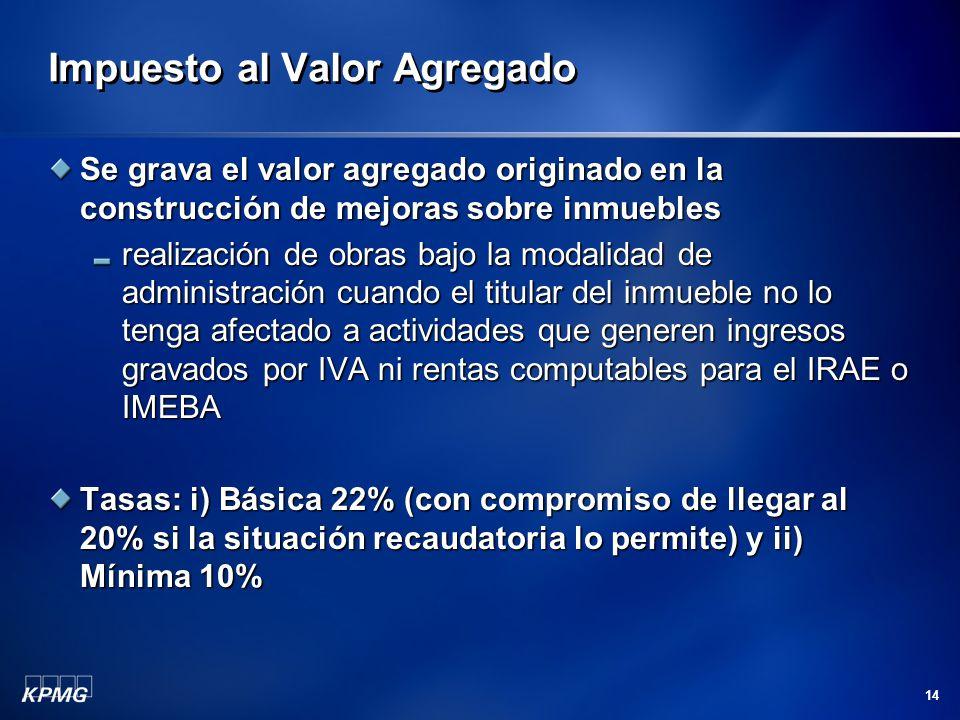 14 Impuesto al Valor Agregado Se grava el valor agregado originado en la construcción de mejoras sobre inmuebles realización de obras bajo la modalida
