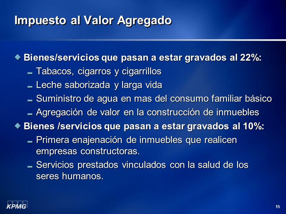 15 Impuesto al Valor Agregado Bienes/servicios que pasan a estar gravados al 22%: Tabacos, cigarros y cigarrillos Leche saborizada y larga vida Sumini