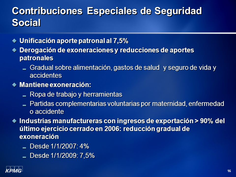 16 Contribuciones Especiales de Seguridad Social Unificación aporte patronal al 7,5% Derogación de exoneraciones y reducciones de aportes patronales G