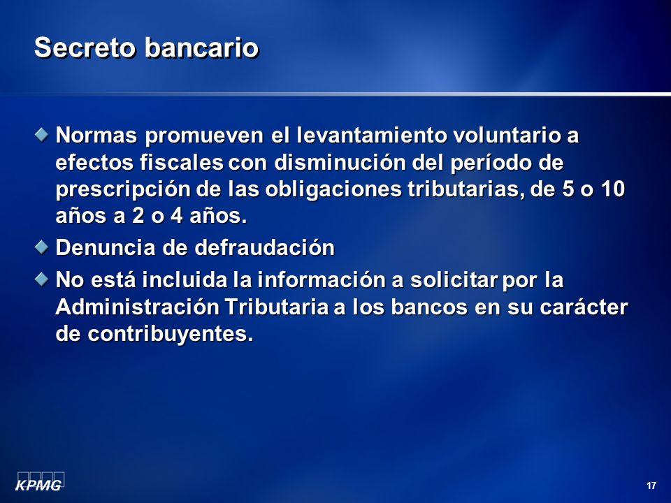 17 Secreto bancario Normas promueven el levantamiento voluntario a efectos fiscales con disminución del período de prescripción de las obligaciones tr