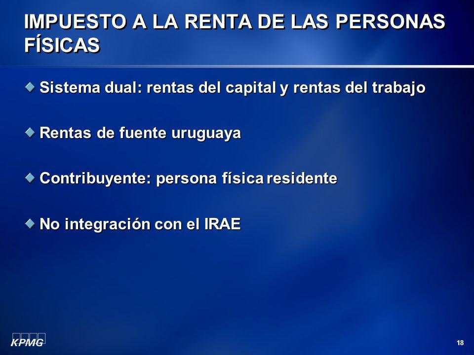 18 Sistema dual: rentas del capital y rentas del trabajo Rentas de fuente uruguaya Contribuyente: persona física residente No integración con el IRAE