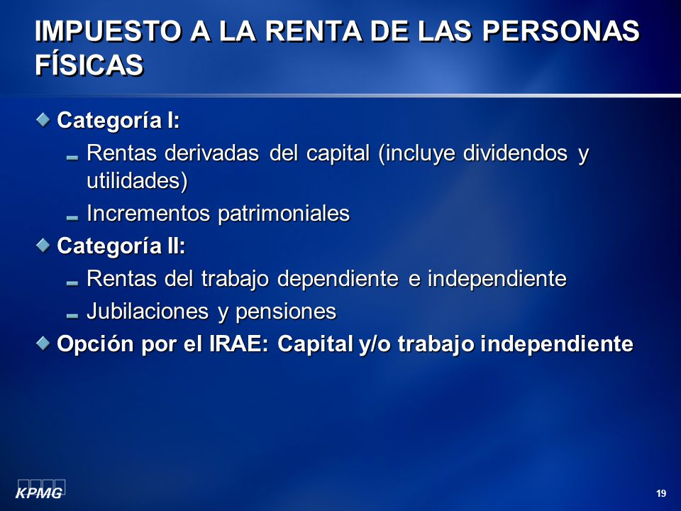 19 Categoría I: Rentas derivadas del capital (incluye dividendos y utilidades) Incrementos patrimoniales Categoría II: Rentas del trabajo dependiente